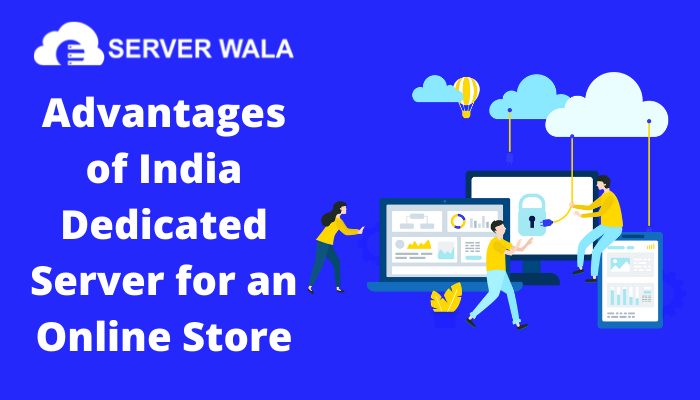 Advantages of India Dedicated Server for an Online Store